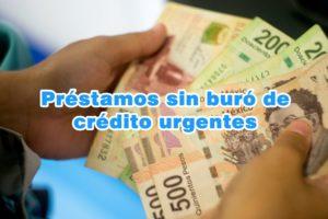 Préstamos sin buró de crédito urgentes